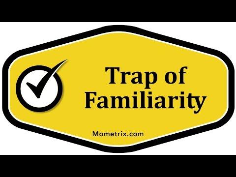 Trap of Familiarity
