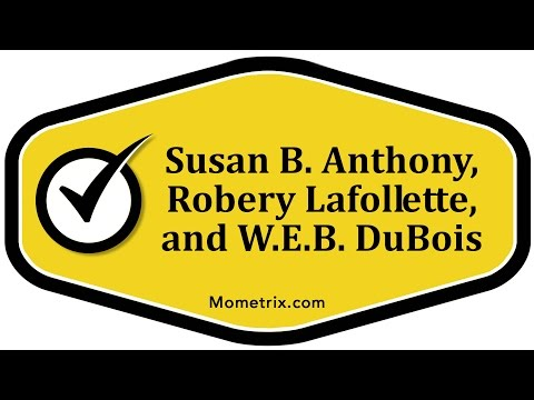 Susan B. Anthony, Robery Lafollette, and W.E.B. DuBois