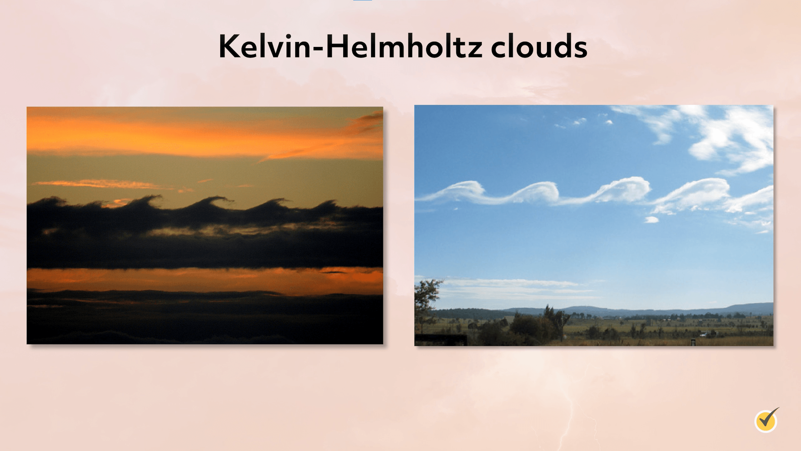 Image of Kelvin-Helmholtz clouds. These clouds are horizontal, and they look like the waves of the ocean.
